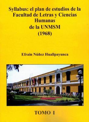Syllabus: El Plan de Estudios de la Facultad de Letras y Ciencias Humanas de la UNMSM (1968) TOMO I